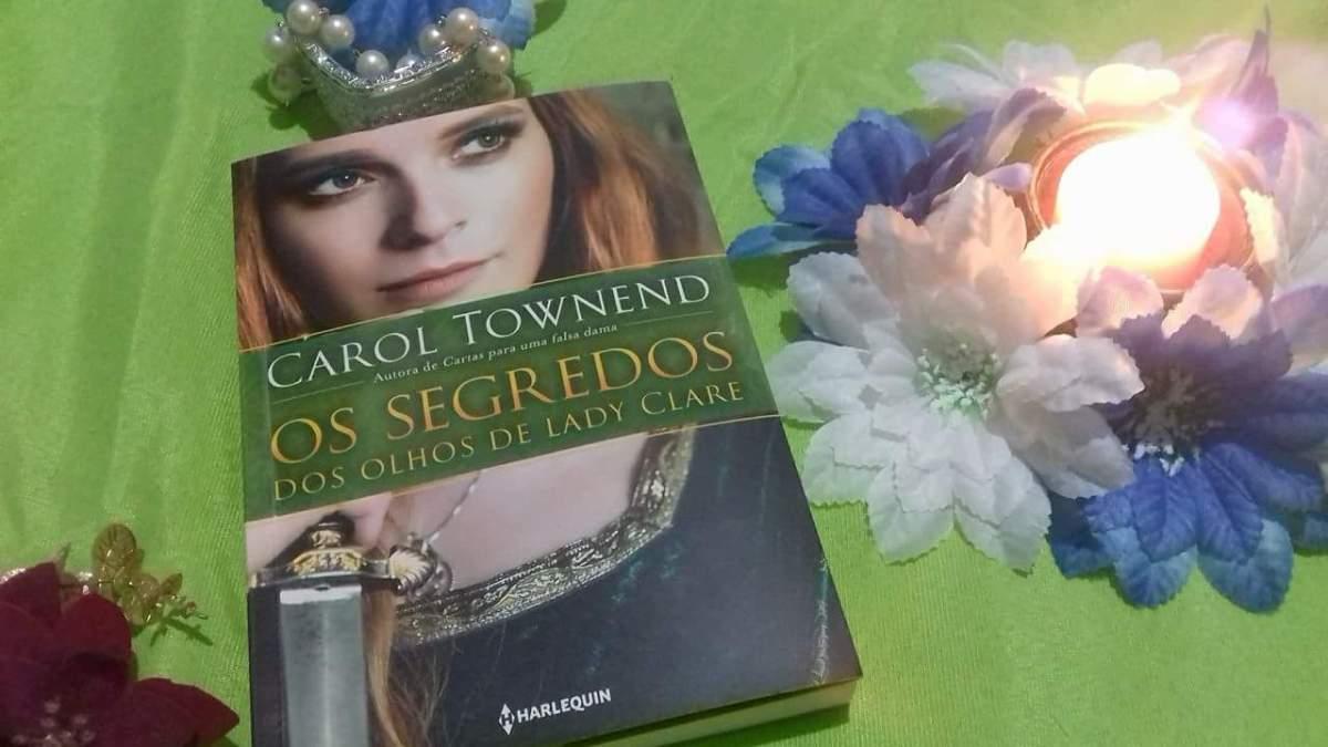 Resenha: 'Os Segredos dos Olhos de Lady Clare- Carol Townend'